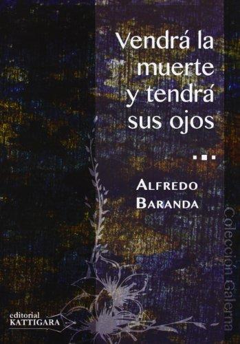 Vendrá la muerte y tendrá sus ojos (Paperback): Alfredo Baranda Calleja