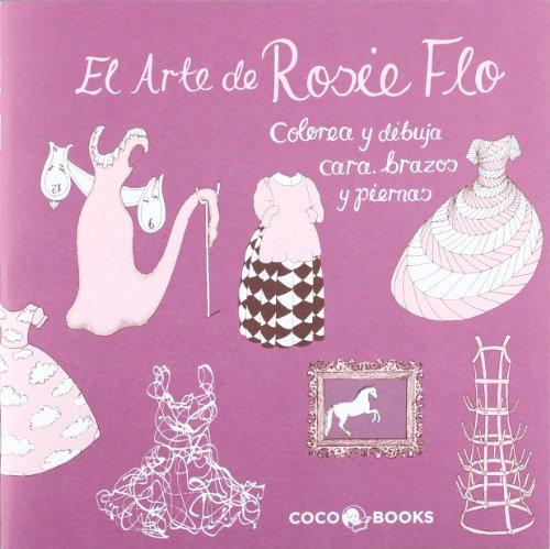 9788493994471: El Arte de Rosie Flo: Colorea y dibuja cara, brazos y piernas