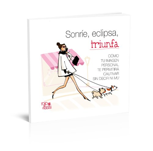 9788493999612: Sonríe, eclipsa, triunfa / Smile, Shine, Succeed: Cómo tu imagen personal te permitirá cautivar sin decir ni Mu / How Your Personal Image Will Allow ... Captivate Without Saying Mu (Spanish Edition)