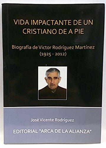 9788494001055: Vida impactante de un cristiano de a pie, Biografía de Víctor Rodríguez Martínez 1925-2012