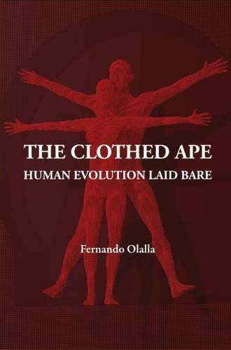 The Clothed Ape: Human Evolution Laid Bare: Fernando Olalla