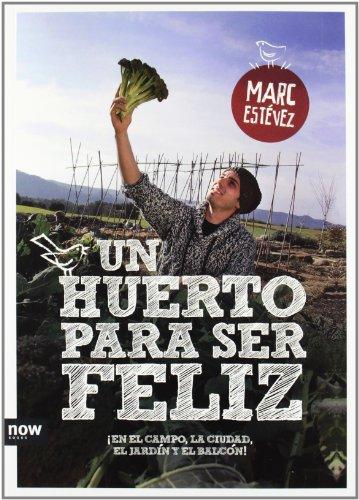 9788494008955: Un huerto para ser feliz: ¡en el campo, la ciudad, el jardín y el balcón!