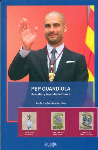 Pep Guardiola. Realidad y leyenda del Barça: Ibañez Monterrubio, Jesus
