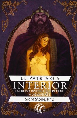 9788494025006: El patriarca interior: la fuerza invisible que retiene a las mujeres