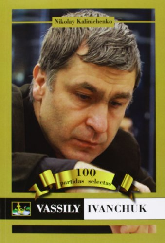VASSILY IVANCHUK: 100 PARTIDAS SELECTAS: KALINICHENKO, NIKOLAY