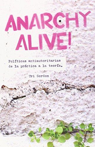 9788494039485: Anarchy Alive!: Pol�ticas antiautoritarias de la pr�ctica a la teor�a