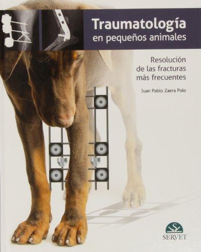 9788494040245: Traumatología en pequeños animales. Resolución de las fracturas más frecuentes