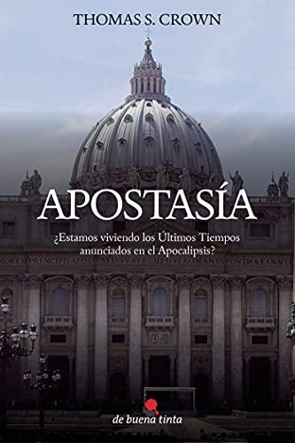 9788494046810: Apostasía: Estamos Viviendo los Ultimos Tiempos Anunciados en el Apocalipsis? (Spanish Edition)