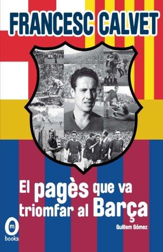 9788494055577: Francesc Calvet, el pagès que va triomfar al Barça