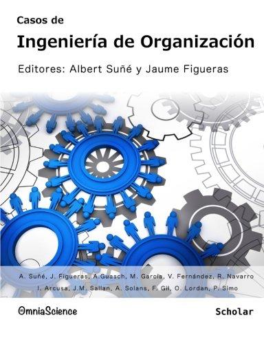 Casos de Ingeniería de Organización (Spanish Edition): Albert Suñé Torrents;