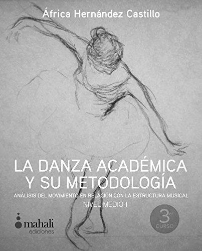 9788494069727: La danza académica y su metodología. Nivel medio I: Análisis del movimiento en relación con la estructura musical (Pedagogía)
