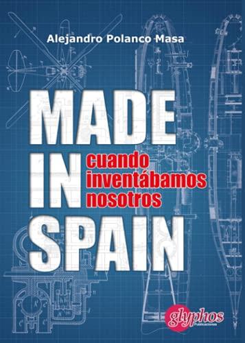 Made in Spain. Cuando inventábamos nosotros: Polanco Masa, Alejandro