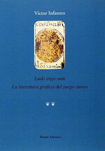 LUDO ERGO SUM: LA LITERATURA GRÁFICA DEL JUEGO ÁUREO: Victor Infantes