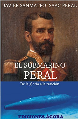 9788494075520: EL SUBMARINO PERAL, DE LA GLORIA A LA TRAICIÓN
