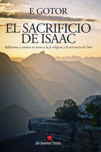 9788494084805: El sacrificio de Isaac: Reflexiones y sentires en torno a la fe religiosa y la existencia de Dios (Spanish Edition)