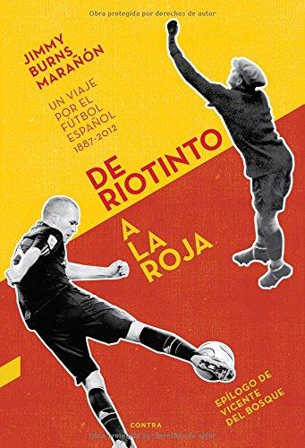9788494093838: De Riotinto A La Roja. Un Viaje Por El Fútbol Español. 1887-2012