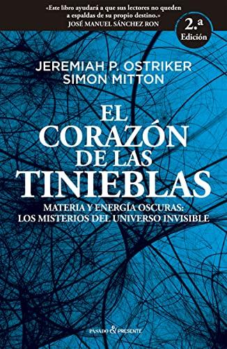 EL CORAZON DE LAS TINIEBLAS. Materia y energía oscuras: los misterios del Universo invisible...