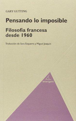 PENSANDO LO IMPOSIBLE: Filosofía francesa desde 1960: Gary Gutting
