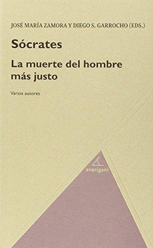 Sócrates. La muerte del hombre más justo: Zamora Calvo, José