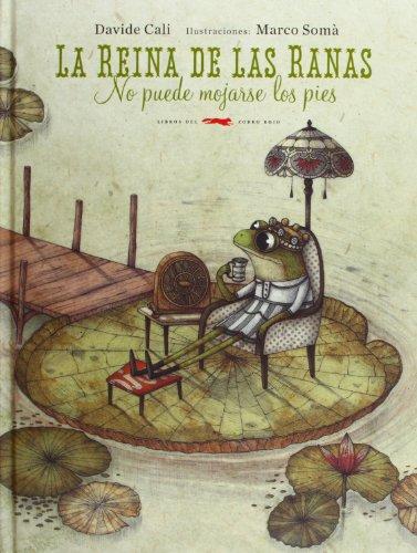 9788494104107: La Reina De Las Ranas No Puede Mojarse Los Pies (Álbumes ilustrados)