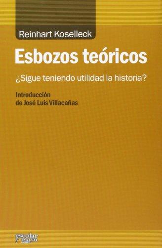 9788494105616: Esbozos teóricos: ¿Sigue teniendo utilidad la historia? (Analisis Y Critica)