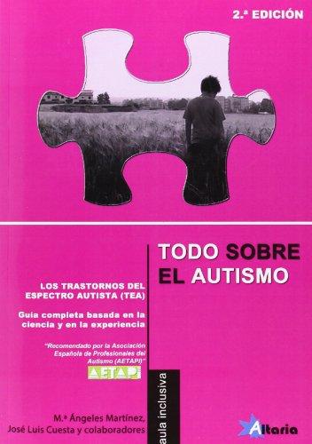 9788494106835: Todo sobre el autismo: los Trastornos del Espectro del Autismo (TEA) : guía completa basada en la ciencia y en la experiencia