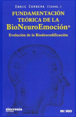 Fundamentacià n teà rica de la BioNeuroEmociÃ: Corbera, Enric (coord.)