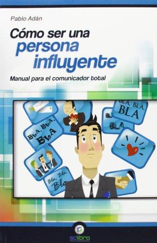 9788494127212: Cómo ser una Persona Influyente. Manual para el Comunicador Total (Economia (rc Libros))