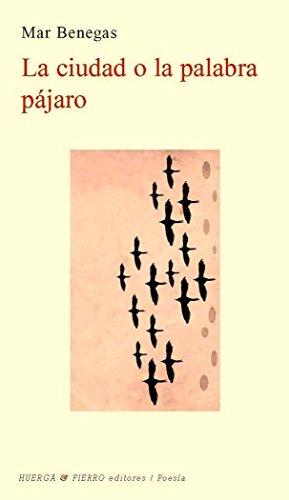 9788494130953: La Ciudad O La Palabra Pájaro (Poesía)