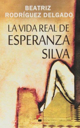 9788494134524: La Vida Real De Esperanza Silva (Narrativa (casa De Carton))