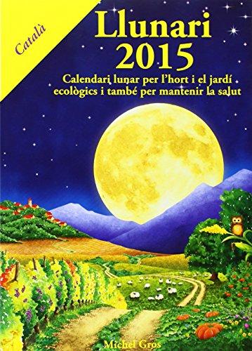 Llunari, 2015 : calendari lunar per l'hort: Gros, Michel
