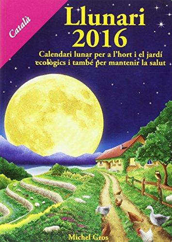 Llunari 2016:calendari lunar per l'hort i el: Vv.Aa.
