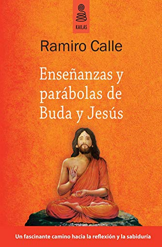 Enseñanzas y parábolas de Buda y Jesús: Ramiro Calle Capilla