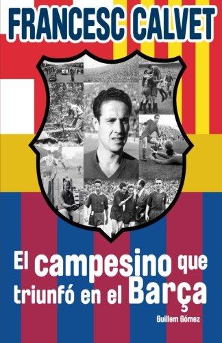 9788494144738: Francesc Calvet, el campesino que triunfó en el Barça (Spanish Edition)