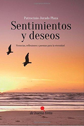 9788494148682: Sentimientos y deseos: Vivencias, reflexiones y poemas para la eternidad