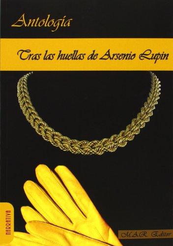 TRAS LAS HUELLAS DE ARSENIO LUPIN (Antología): Maurice Leblanc, Guillaume
