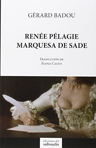 9788494164668: Ren�e P�lagie, marquesa de Sade