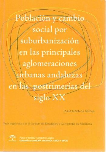 9788494166006: Población y cambio social por suburbanización en las principales aglomeraciones urbanas andaluzas en las postrimerías del siglo XX