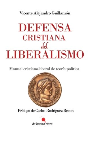 9788494168123: DEFENSA CRISTIANA DEL LIBERALISMO: MANUAL CRISTIANO-LIBERAL DE TEORÍA POLÍTICA