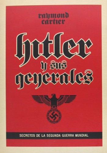 9788494175497: Hitler Y Sus Generales. Secretos De La Segunda Guerra Mundial
