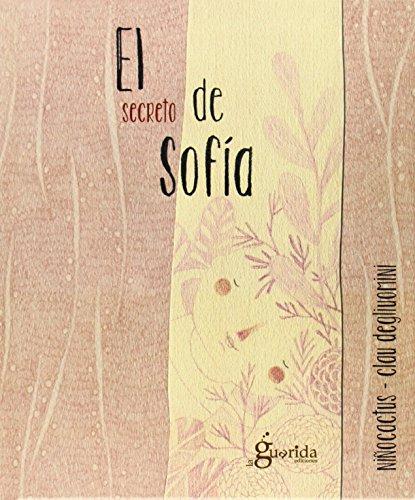 EL SECRETO DE SOFIA: NiñoCactus (aut.); Clau Degliuomini (il.)