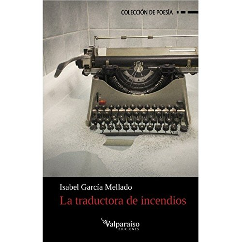 9788494181580: La traductora de incendios (Colección Valparaíso de Poesía)