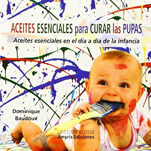 9788494188510: Aceites esenciales para curar las pupas: Aceites esenciales en el d�a a d�a de la infancia (Actitud)