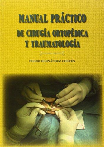 Manual práctico de cirugía ortopédica y traumatología: Pedro Hernández Cortés