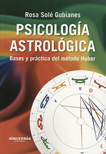 PSICOLOGÍA ASTROLÓGICA: BASES Y PRÁCTICA DEL MÉTODO HUBER: Rosa Solé ...