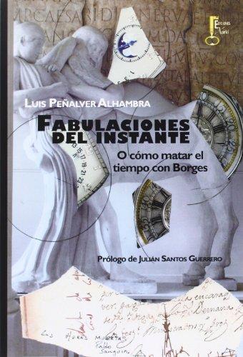 Fabulaciones del instante: O cómo matar el: Luis Peñalver Alhambra