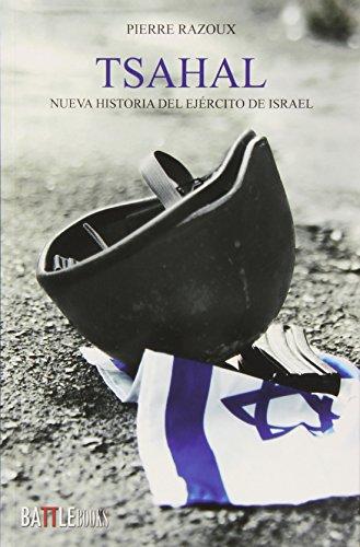 TSAHAL: NUEVA HISTORIA DEL EJERCITO DE ISRAEL: Pierre Razoux