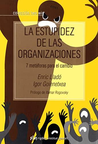 LA ESTUPIDEZ DE LAS ORGANIZACIONES: 7 METÁFORAS PARA EL CAMBIO: Enric Lladó Micheli, Igor ...