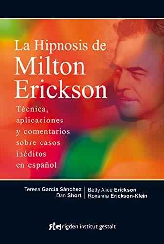 9788494234866: La Hipnosis De Milton Erickson: Técnica, aplicaciones y comentarios sobre casos inéditos en español