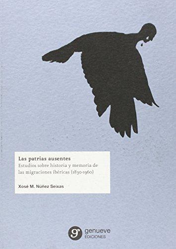 9788494253317: Las patrias ausentes: Estudios sobre historia y memoria de las migraciones ibéricas (1830-1960): 12 (Ciencias Sociales y Humanidades)